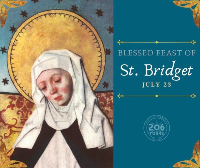 Today is the feast of Saint Bridget of Sweden, Patron Saint of Europe, Sweden, and widows.   St. Bridget, Pray for Us!