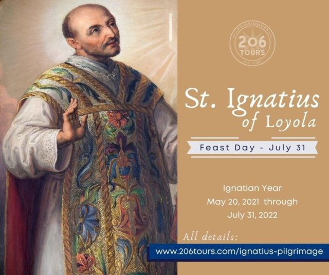 Today is the feast day of Saint Ignatius of Loyola, founder of the Jesuit Order!  The 500 Anniversary of his Conversion will be celebrated by and Ignatian Year from May 20, 2021 through July 31, 2022. Learn more about him and our Pilgrimages visiting sites from his life here: www.206tours.com/ignatius-pilgrimage  St. Ignatius, Pray for Us!