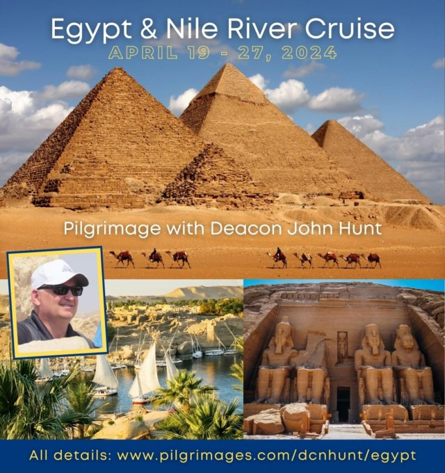 Join Deacon John Hunt on an exciting Pilgrimage to Egypt with a Nile River Cruise! April 19 - 27, 2024  All details: pilgrimages.com/dcnhunt/egypt